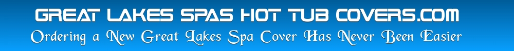 GREAT LAKES HOT TUB COVERS
